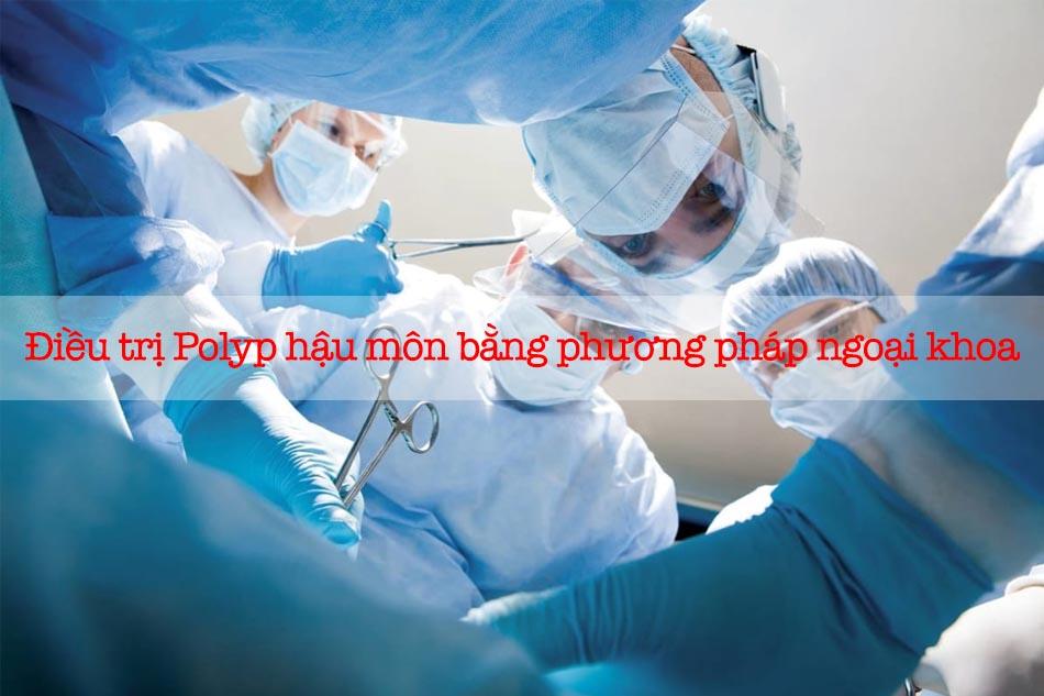 Điều trị Polyp hậu môn bằng phương pháp ngoại khoa